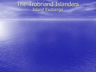 The Trobriand Islanders