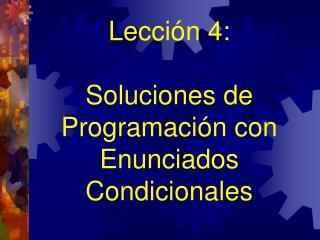 Le cció n 4:  Soluciones de Programación con Enunciados Condicionales
