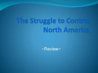 The Struggle to Control North America