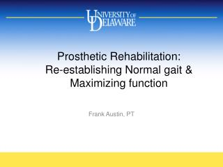 Prosthetic Rehabilitation:  Re-establishing Normal gait  Maximizing function