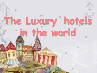 The Luxury  hotels in the world