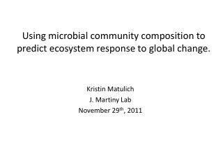 Using microbial community composition to predict ecosystem response to global change.