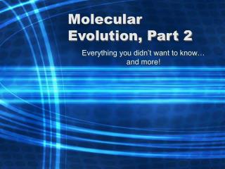 Molecular Evolution, Part 2