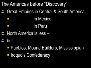 The Americas before �Discovery� Great Empires in Central & South America _________  in Mexico