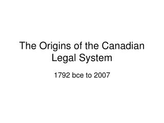 The Origins of the Canadian Legal System
