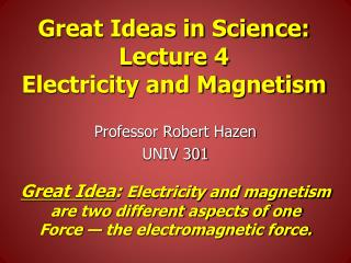 Great Ideas in Science: Lecture 4 Electricity and Magnetism