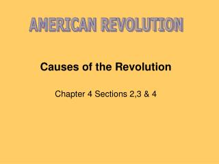 Causes of the Revolution Chapter 4 Sections 2,3 & 4