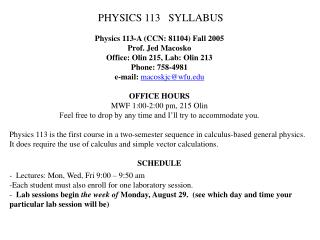 PHYSICS 113   SYLLABUS Physics 113-A (CCN: 81104) Fall 2005 Prof. Jed Macosko
