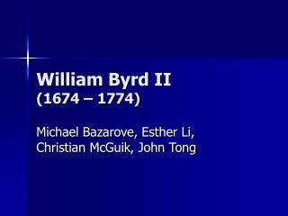William Byrd II  (1674 – 1774)