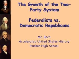 The Growth of the Two-Party System Federalists vs. Democratic Republicans