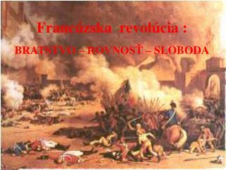 Francúzska  revolúcia : BRATSTVO – ROVNOSŤ – SLOBODA