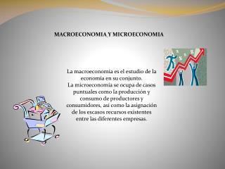 MACROECONOMIA Y MICROECONOMIA