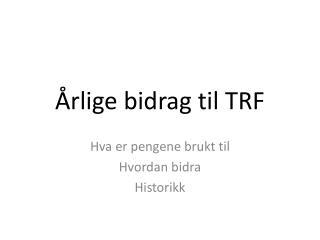�rlige bidrag til TRF