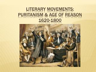 Literary movements: puritanism & age of reason 1620-1800
