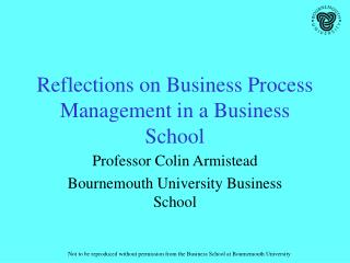 Reflections on Business Process Management in a Business School