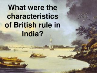What were the  characteristics  of British rule in India?