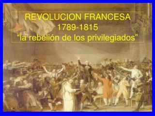 """REVOLUCION FRANCESA 1789-1815 """"la rebelión de los privilegiados"""""""