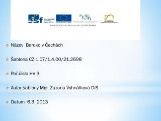 Název   Baroko v Čechách Šablona CZ.1.07/1.4.00/21.2698 Poř.číslo HV 3