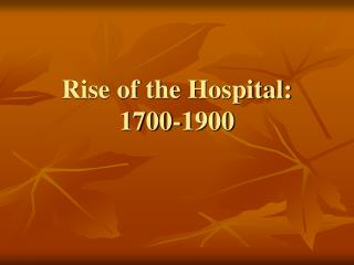 Rise of the Hospital: 1700-1900