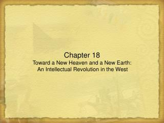 Chapter 18 Toward a New Heaven and a New Earth:  An Intellectual Revolution in the West