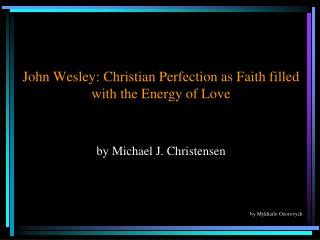 John Wesley: Christian Perfection as Faith filled with the Energy of Love