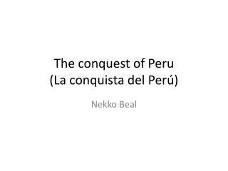 The conquest of Peru (La  conquista  del  Perú )