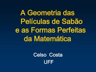 A Geometria das       Películas de Sabão     e as Formas Perfeitas  da Matemática