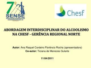 ABORDAGEM INTERDISCIPLINAR DO ALCOOLISMO NA CHESF - GER NCIA REGIONAL NORTE