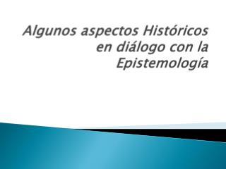 Algunos aspectos Históricos  en diálogo con la Epistemología