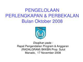 PENGELOLAAN  PERLENGKAPAN & PERBEKALAN Bulan Oktober 2008
