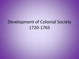 Development of Colonial Society 1720-1765