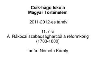 Csík-hágó Iskola  Magyar Történelem  2011-2012-es tanév 11. óra