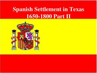 Spanish Settlement in Texas 1650-1800 Part II