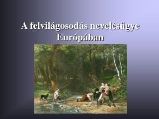 A felvilágosodás nevelésügye Európában
