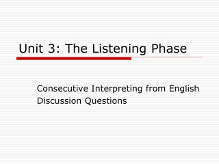Unit 3: The Listening Phase