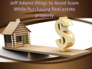 Jeff Adams things to Avoid Scam While Purchasing Real estate