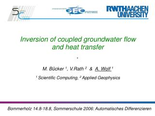 Inversion of coupled groundwater flow and heat transfer M. Bücker  1 , V.Rath  2   &   A. Wolf  1
