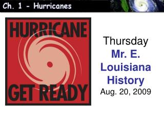 Thursday Mr. E. Louisiana History Aug. 20, 2009