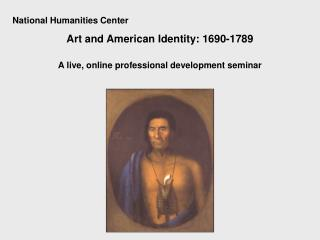 National Humanities Center Art and American Identity: 1690-1789