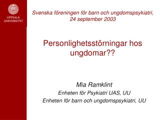 Mia Ramklint Enheten för Psykiatri UAS, UU  Enheten för barn och ungdomspsykiatri, UU