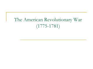 The American Revolutionary War (1775-1781)