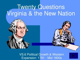 Twenty Questions  Virginia & the New Nation