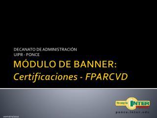 MÓDULO DE BANNER: Certificaciones - FPARCVD