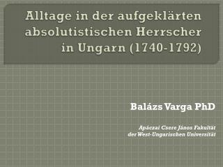 Alltage in  der  aufgeklärten absolutistischen Herrscher in Ungarn  (1740-1792)