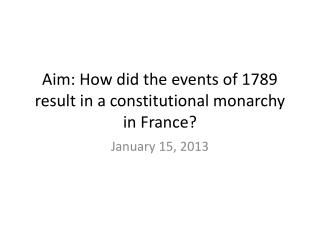 Aim: How did the events of 1789 result in a constitutional monarchy in France?