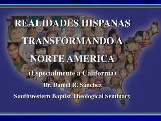 REALIDADES HISPANAS   TRANSFORMANDO A NORTE AMERICA ( Especialmente a California )