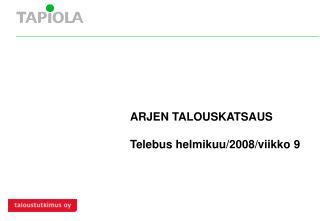 ARJEN TALOUSKATSAUS Telebus helmikuu/2008/viikko 9