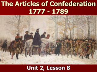 The Articles of Confederation 1777 - 1789