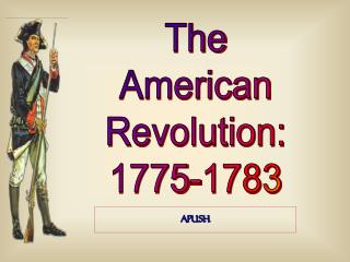 The American Revolution: 1775-1783
