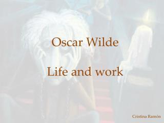 Oscar  Wilde Life and work